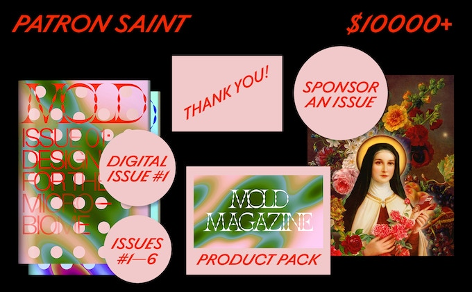 """Sponsor a single issue of MOLD Magazine with digital and in-book ad + sponsored feature story. And you'll also get Issues #01-06 of MOLD Magazine, a """"thank you"""" in our debut issue and online, plus a full product pack."""