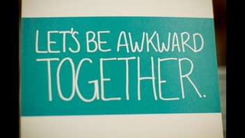 Lets be akward together