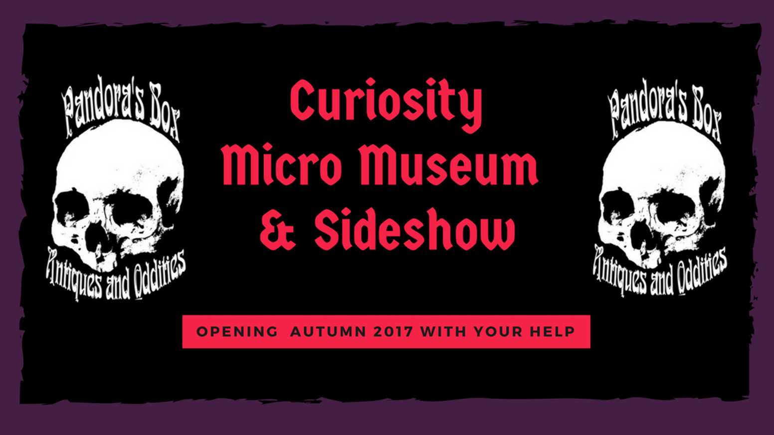 We are taking the permanent collection of curiosities and artefacts that belong to Pandora's Box and making a Micro Museum & Sideshow.