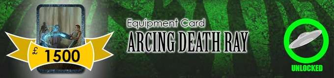 The Arcing Death Ray jumps between multiple enemies! It'll be added as a Level 3 Equipment Card!