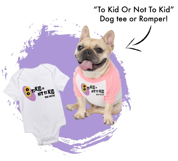 """To Kid Or Not To Kid"" Dog Tee or Romper!"