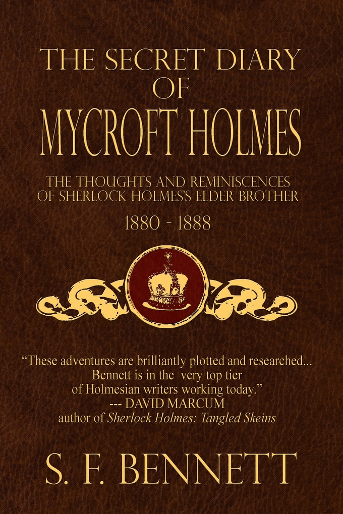 The Secret Diary of Mycroft Holmes: The Thoughts and Reminiscences of Sherlock Holmes's Elder Brother, 1880-1888 by S.F. Bennett