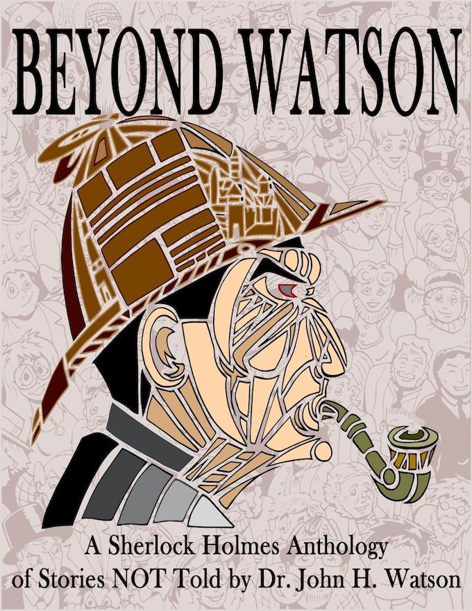 Beyond Watson: A Sherlock Holmes Anthology of Stories NOT Told by Dr. John H. Watson