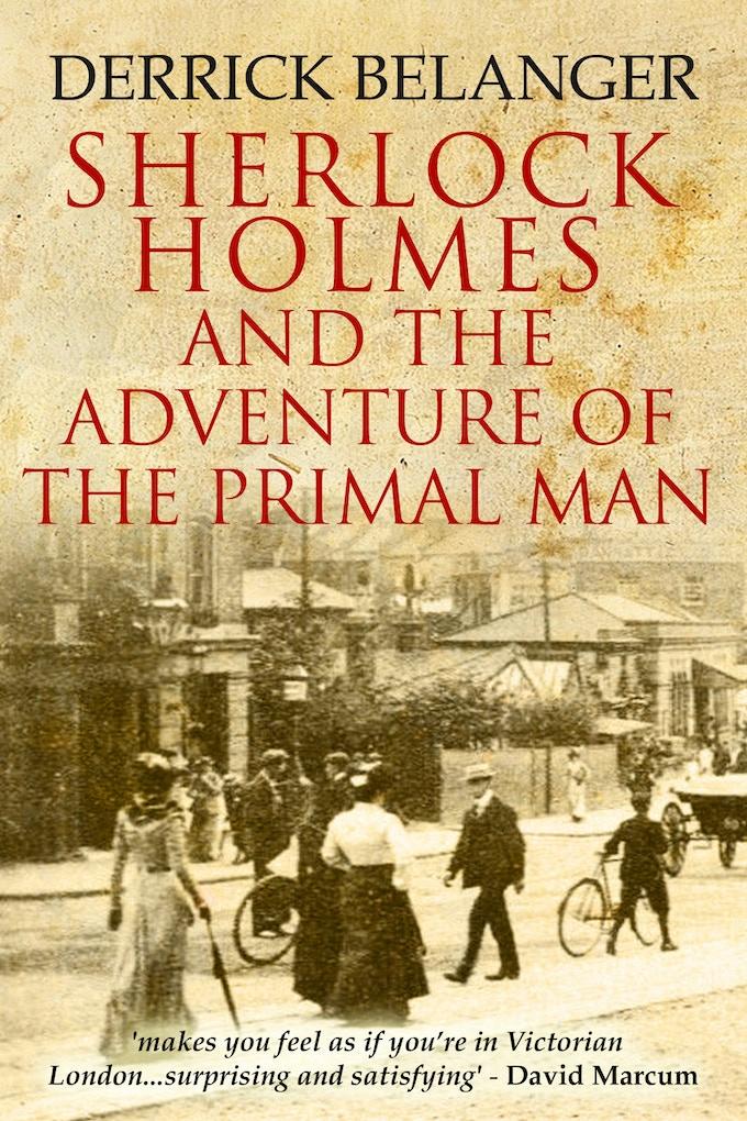 Sherlock Holmes: The Adventure Of The Primal Man by Derrick Belanger