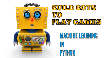 Build Bots to Play Games: Machine Learning / AI with Python