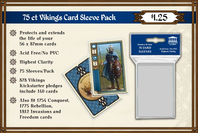 We recommend 2 x Card Sleeve Packs to sleeve the 140 cards shipped with your 878 Vikings Pledge.