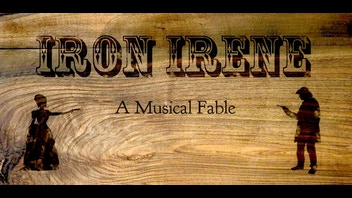 Iron Irene: A Musical Fable