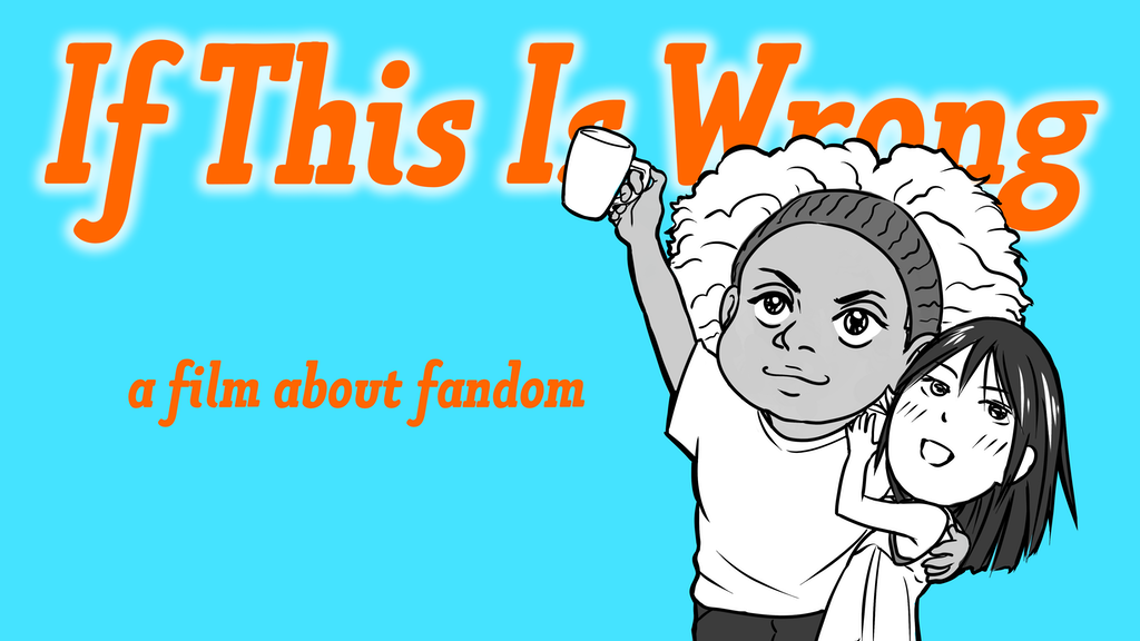If This is Wrong: A Film About Fandom project video thumbnail