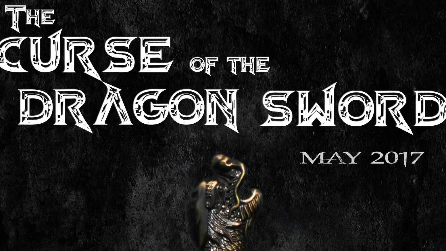 The Curse of the Dragon Sword by Running Wild Films — Kickstarter