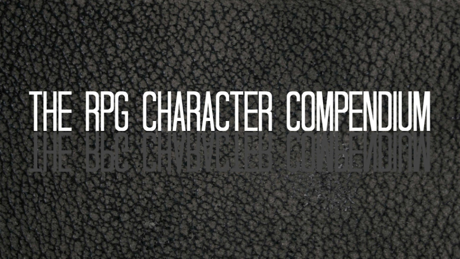 Have you ever struggled to make a deep and enjoyable character for a Role Playing Game? Have a flick through The Compendium!