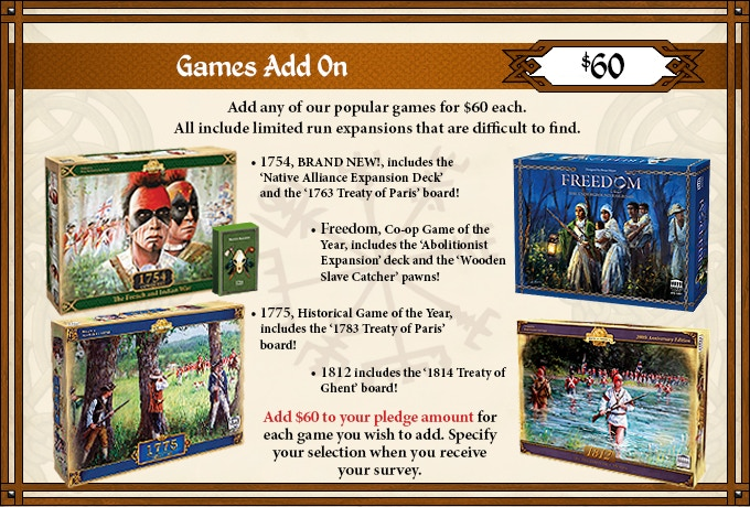 Add our award winning games to any pledge level by increasing your pledge amount by $60 per game.