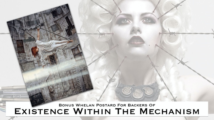 Backers who pledge to EXISTENCE WITHIN THE MECHANISM will receive a bonus Whelan Postcard!