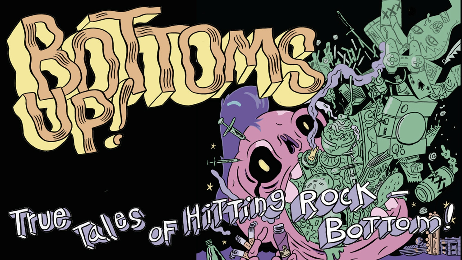 """BOTTOMS UP!"" is an anthology of true tales of hitting rock-bottom adapted into comics form."