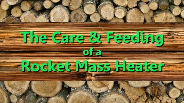 Care and Feeding of a Rocket Mass Heater