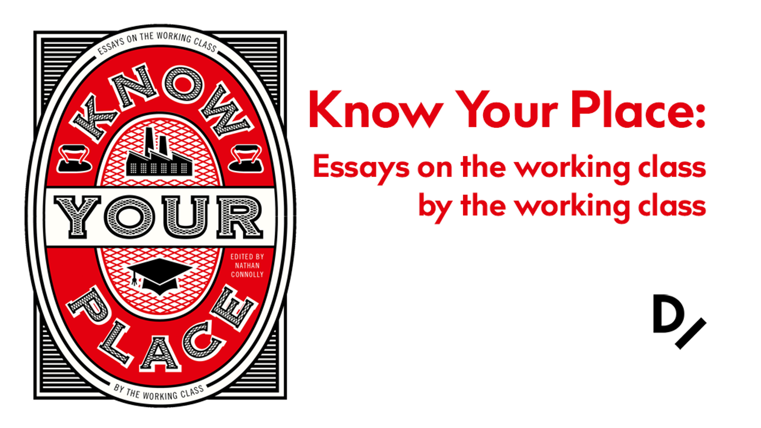 Know Your Place is a book of essays on the working class, written by the working class.