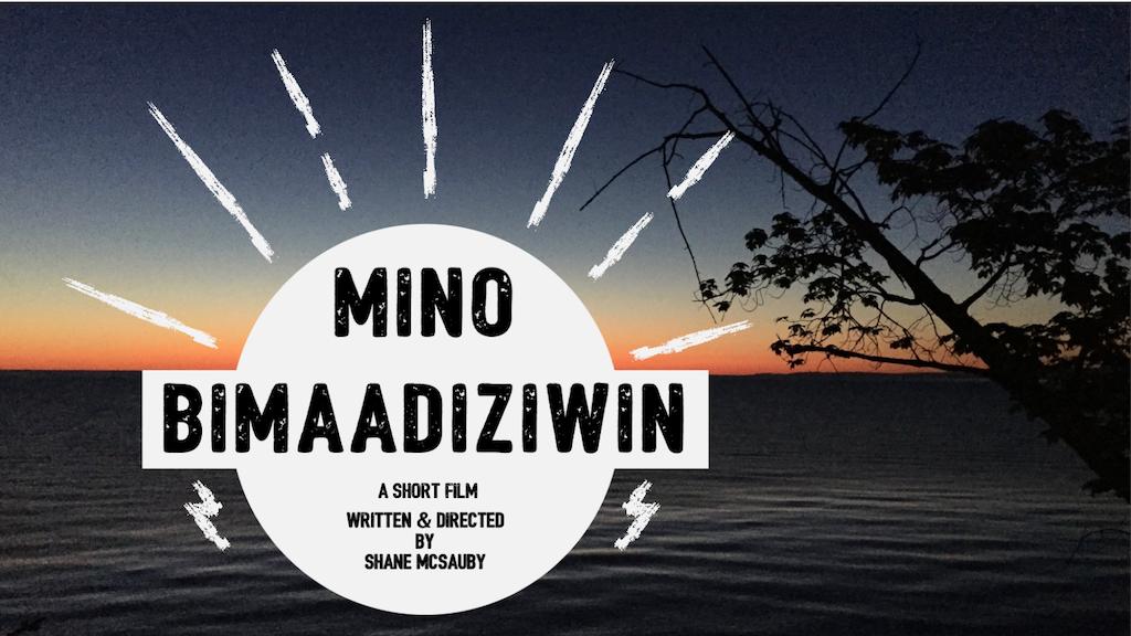 Mino Bimaadiziwin a short film by Shane McSauby project video thumbnail