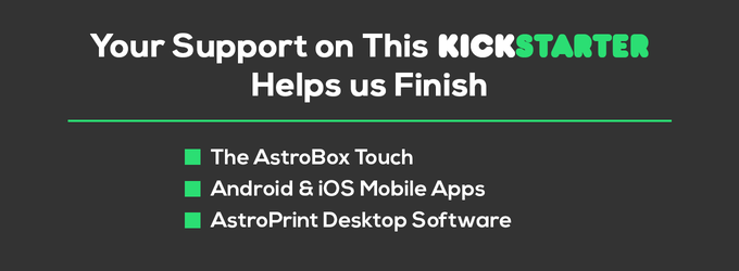 Your pledge will help us finish the AstroBox Touch, Mobile Apps & Astroprint Desktop