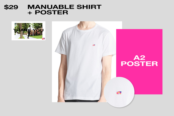 A white MANUABLE Shirt in the size of your choice + A Special Edition A2 Poster designed just for this campaign!