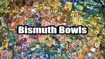Bismuth Bowls: Elemental Display Art to Amaze!