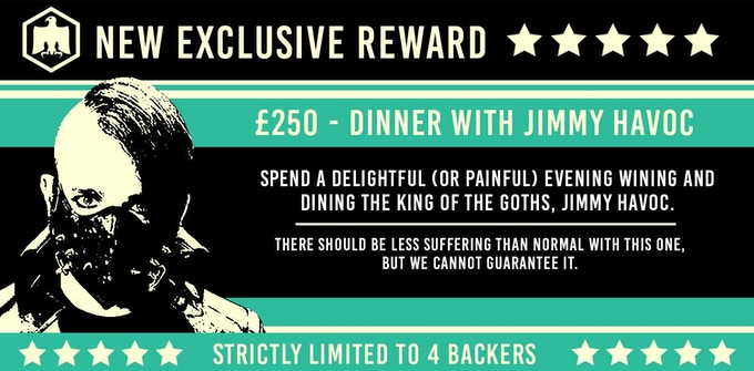 A Kickstarter exclusive: Dinner with Jimmy Havoc ! Click 'Four Corners of Hell Match' on the right - £250