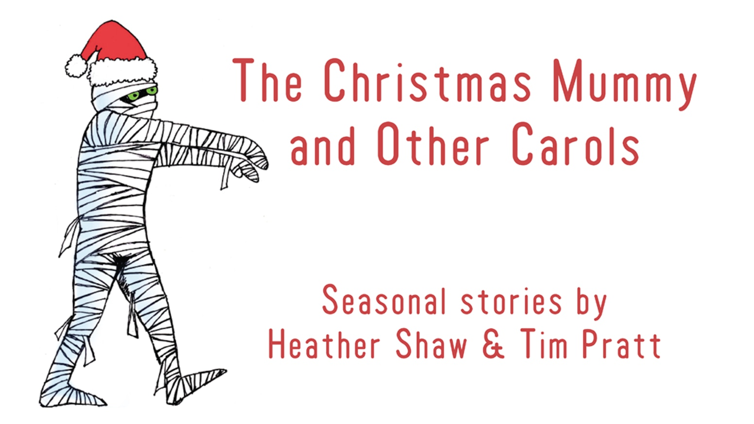 The Christmas Mummy and Other Carols by Tim Pratt — Kickstarter