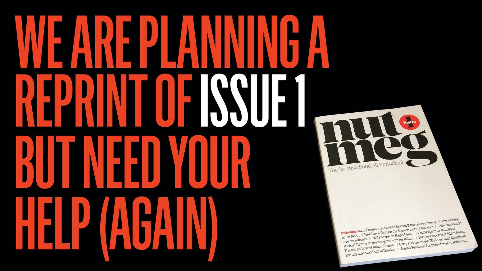 Thanks to everyone who pledged. We are now doing a reprint of Issue 1. We will also have some copies available via our website: www.nutmegmagazine.co.uk