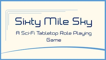 Sixty Mile Sky: A Sci-Fi Table Top RPG