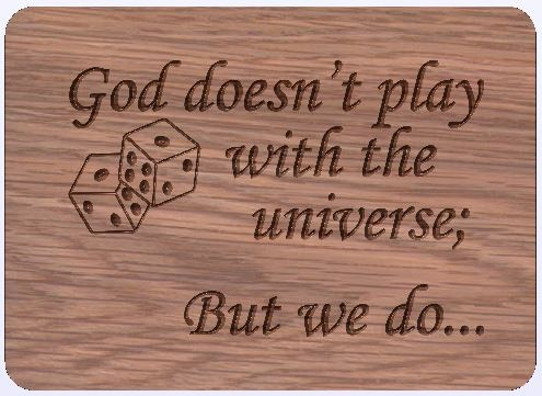 God doesn't play dice with the universe ...