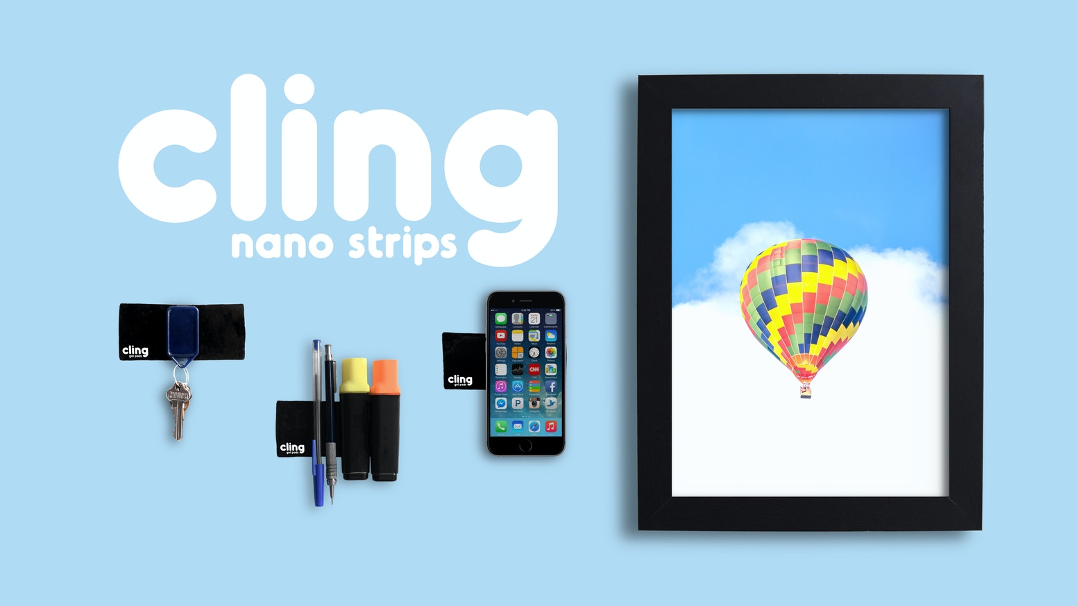 Cling nanoSTRIPS combine our latest developments in Nano Suction Tech and an All New Sizing to secure your Possessions to Almost Anything!