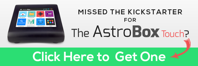 Did you miss this Kickstarter? If so, you can STILL get a AstroBox Touch. Just click on this banner.