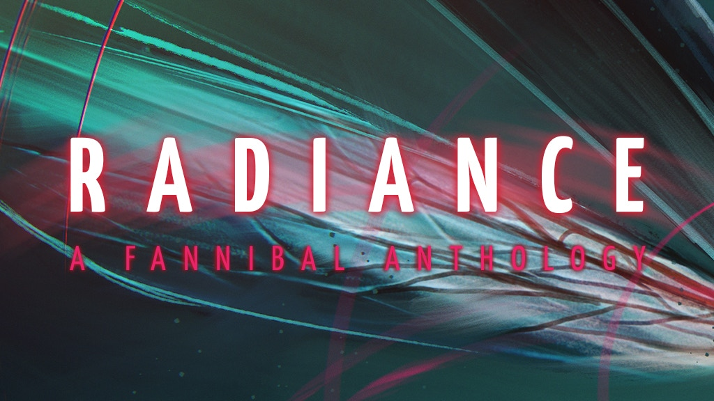 Radiance - A Fannibal Anthology project video thumbnail