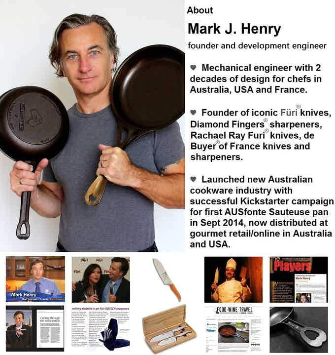 Click here for more MJ Henry background, from engineering/business degrees, founding Furitechnics in 1996, 7 years in the USA, 5 years in France, to SOLIDteknics iron and stainless cookware, and multiple patents under development.