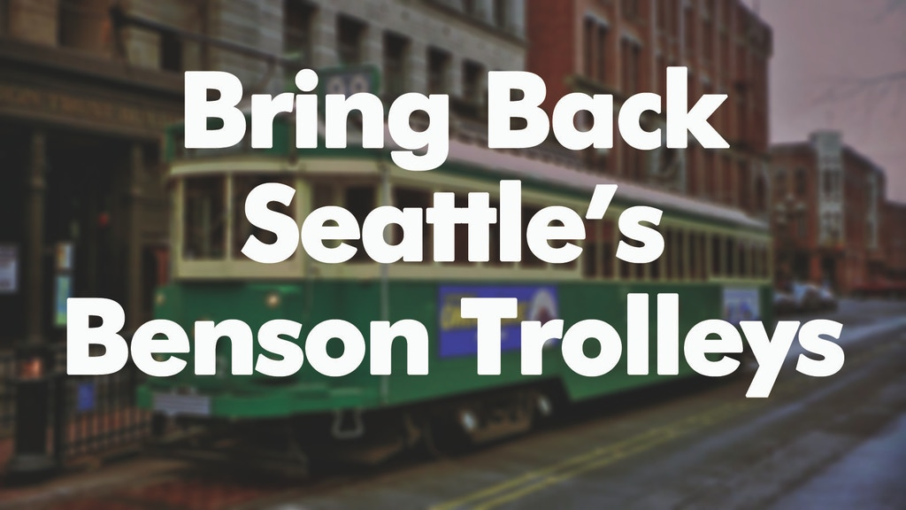 Bring Back Seattle's Benson Trolleys project video thumbnail