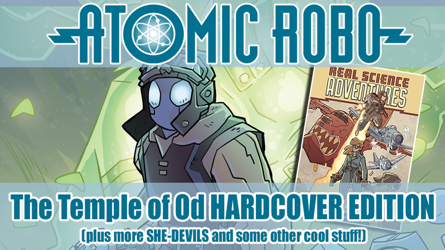 A super fancy hardcover edition of ATOMIC ROBO AND THE TEMPLE OF OD. Plus air pirate action with the Flying She-Devils!