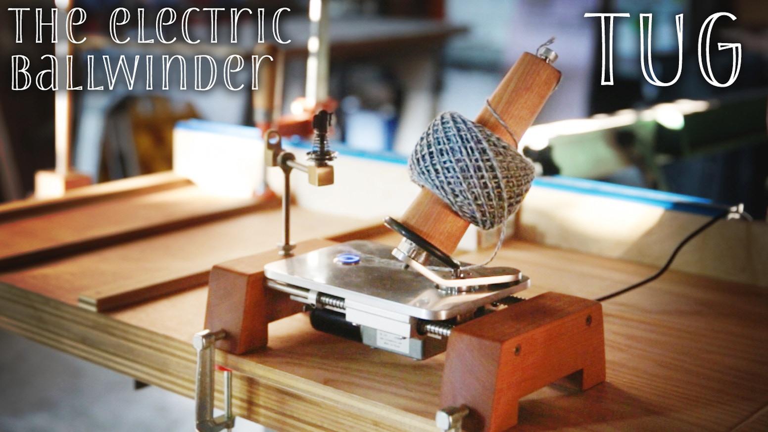 Tug The Electric Ballwinder By Sawyer Bee Kickstarter