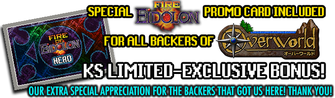 BONUS! Every copy of Overworld sold here will include an exclusive promo for our previous project, Fire of Eidolon! Thank you to all of the backers that helped us get here today!!