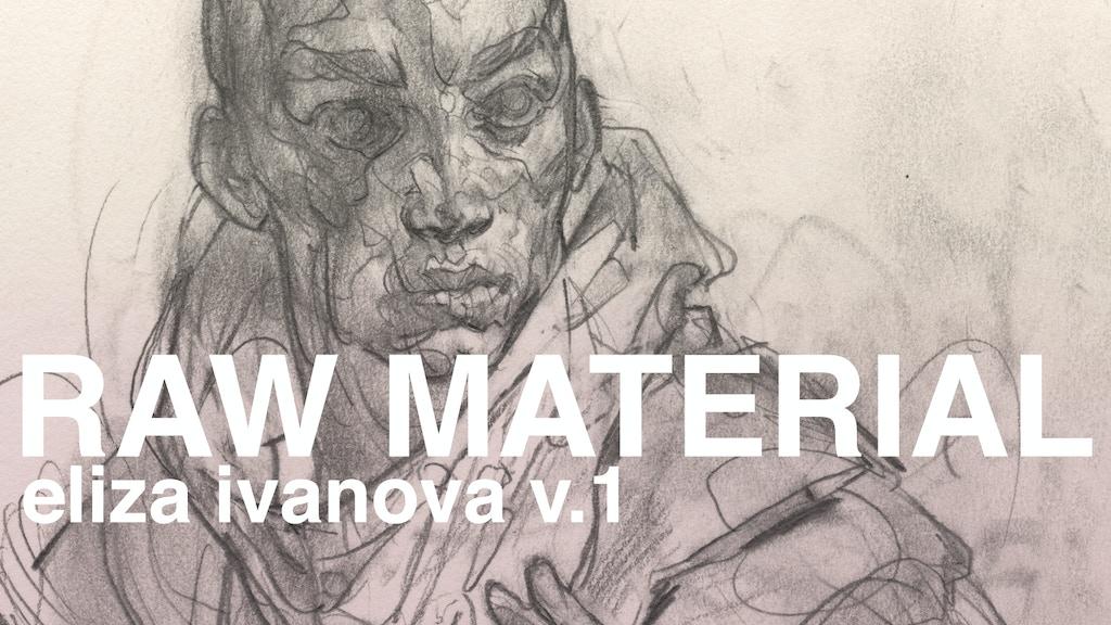 RAW MATERIAL v.1 by Eliza Ivanova project video thumbnail