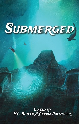 """Submerged"" edited by S.C. Butler & Joshua Palmatier"