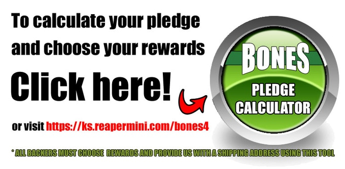 All Backers must use the Reaper Pledge Manager to select their rewards and provide shipping information