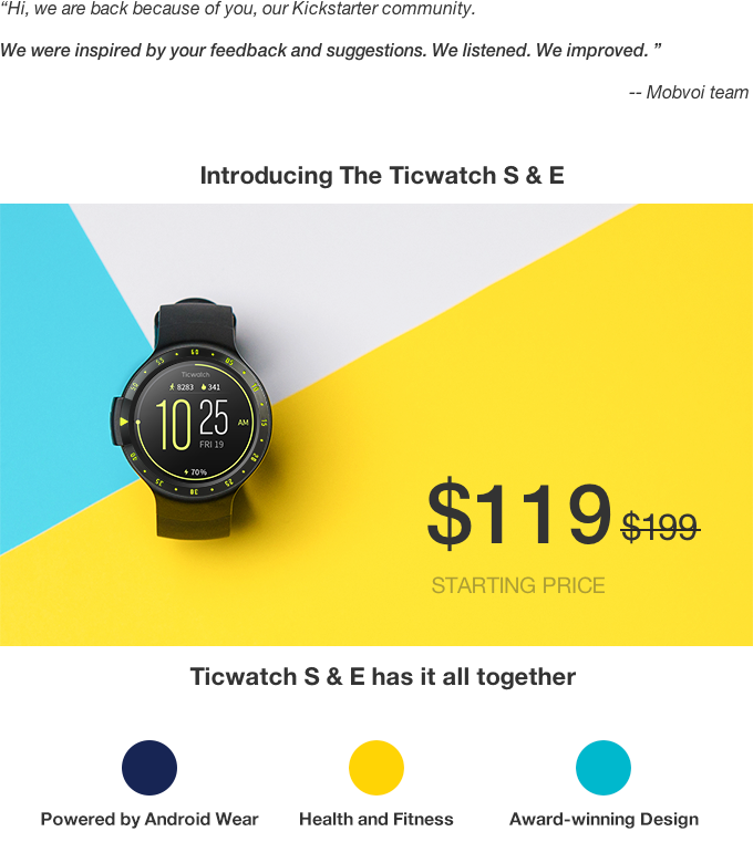 Android Wear powers Ticwatch S and Ticwatch E.