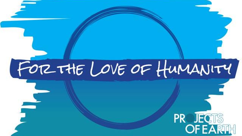 For the Love of Humanity - Projects of Earth project video thumbnail
