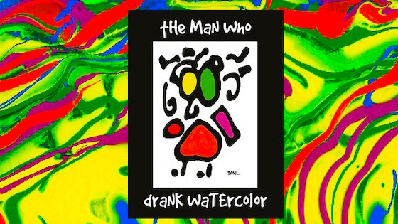 The Man Who Drank Watercolor....A Book by Danl
