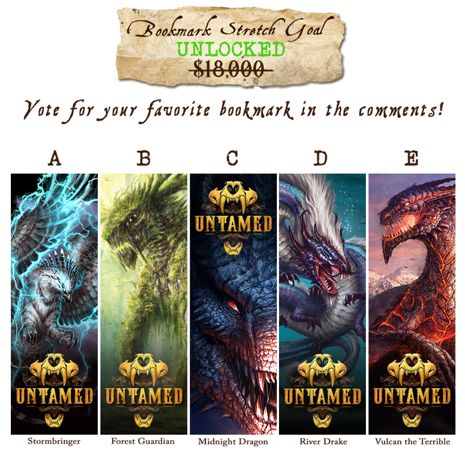 Make sure to head on over to the comments section to cast a vote for your favorite bookmark design! The two top favorite bookmarks will both be included with EVERY single book pledge so you'll never lose your page in the Untamed Beastiary.