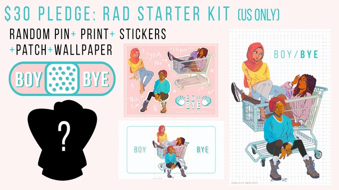 This BOY/BYE Rad Starter Kit featuring a random pin + a sticker sheet + stylish patch + high quality exclusive print + digital wallpaper. Be fly AF while being modest about it. (Eligible for stretch goal)