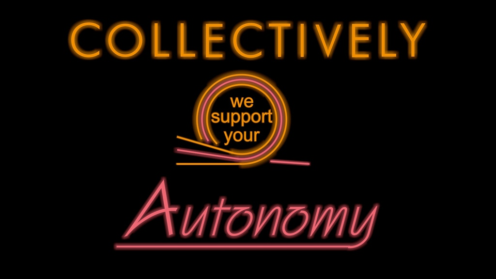 """Collectively we support your Autonomy"" Neon Sign project video thumbnail"
