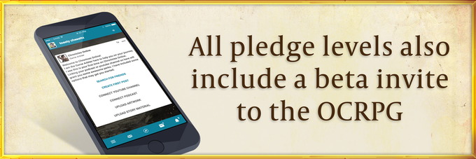 Every pledge level will receive access to the OCRPG app, as well as our draft rulebook and army builder.