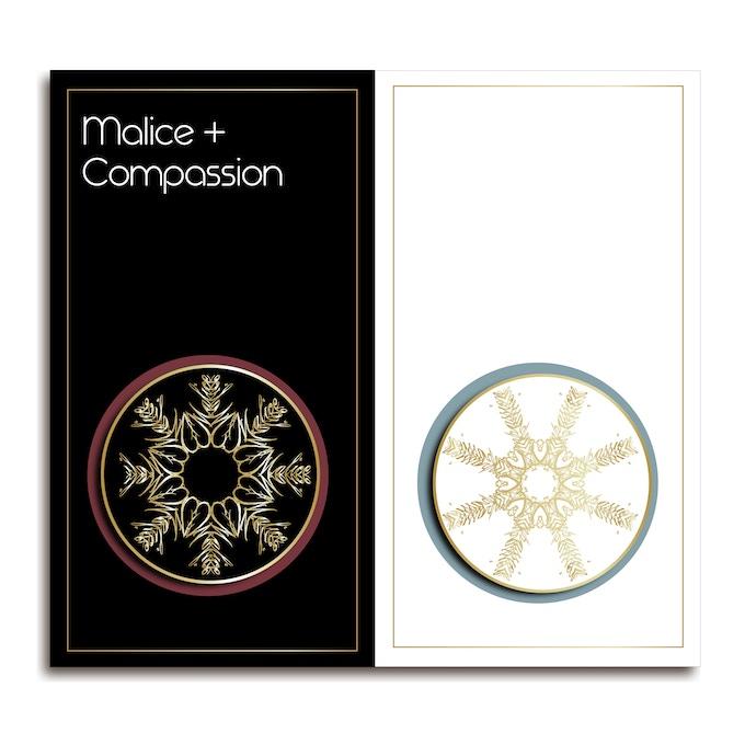 Malice + Compassion