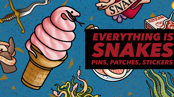 EVERYTHING IS SNAKES - pins, patches, and stickers!