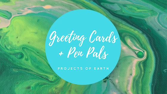 Greeting Cards & Pen Pals - Projects of Earth