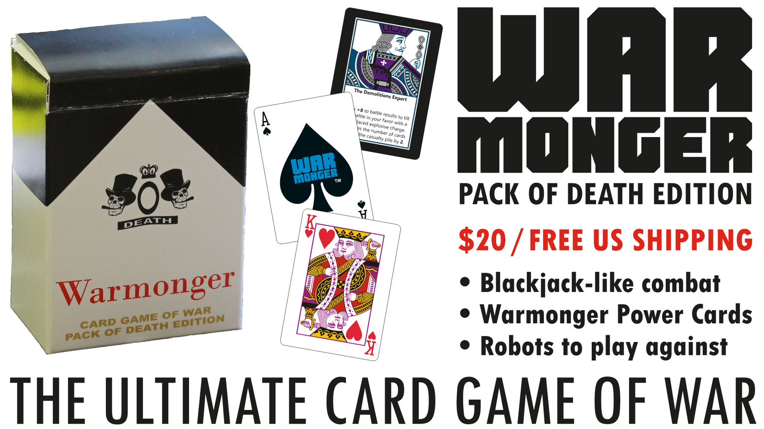 War with playing cards: improved with a Blackjack-like combat system, Warmonger power cards and Robot players so you can play solo.